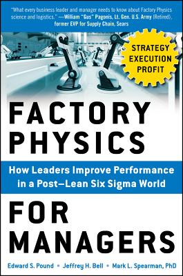Factory Physics for Managers By Pound, Edward S./ Bell, Jeffrey H./ Spearman, Mark L.